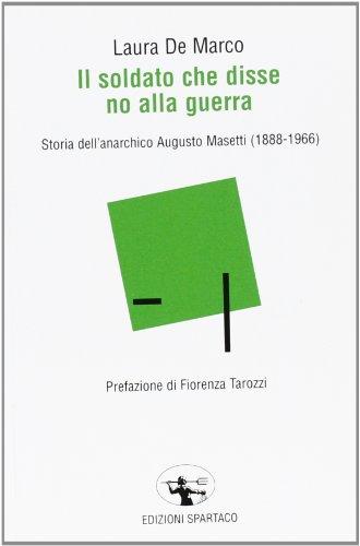 Il soldato che disse no alla guerra. Storia dell'anarchico Augusto Masetti (1888-1966)