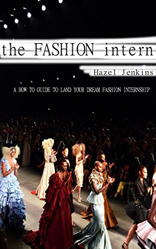 The Fashion Intern: A How To Guide To Land Your Dream Fashion Internship (English Edition)