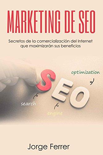 MARKETING DE SEO: Marketing de SEO: Secretos de la comercialización del Internet que maximizarán sus beneficios