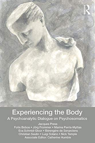Experiencing the Body: A Psychoanalytic Dialogue on Psychosomatics (English Edition)
