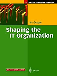 Shaping the IT Organization The Impact of Outsourcing and the New Business Model (Practitioner Series) by Ian Gouge (2003-07-09)
