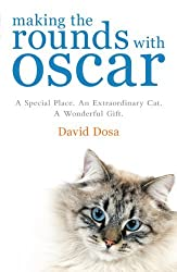 Making the Rounds with Oscar: The Inspirational Story of a Doctor, His Patients and a Very Special Cat by David Dosa (2011-03-01)