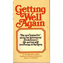 Getting Well Again: A Step-by-step, Self-help Guide to Overcoming Cancer for Patients and Their Families