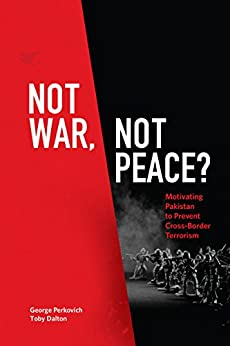 Not War, Not Peace?: Motivating Pakistan to Prevent Cross-Border Terrorism by [Perkovich, George, Dalton, Toby]