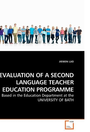 EVALUATION OF A SECOND LANGUAGE TEACHER EDUCATION PROGRAMME: Based in the Education Department at the UNIVERSITY OF BATH by JIEWEN LUO (2010-01-28)