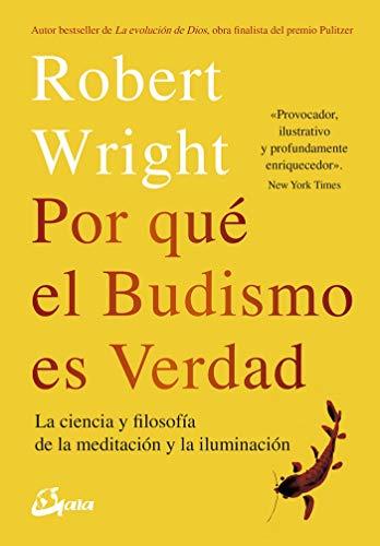 Por qué el budismo es verdad: La ciencia y filosofía de la meditación y la iluminación (Budismo tibetano) por Robert Wright