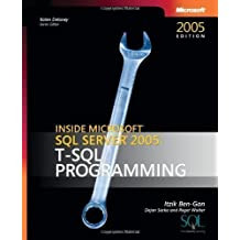 Inside SQL Server 2005: T-SQL Programming (Solid Quality Learning) 1st (first) Edition by Itzik Ben-Gan (Solid Quality Learning), Dejan Sarka; Roger W published by MICROSOFT PRESS (2006)