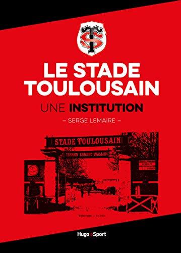 Le stade Toulousain une institution par Serge Lemaire