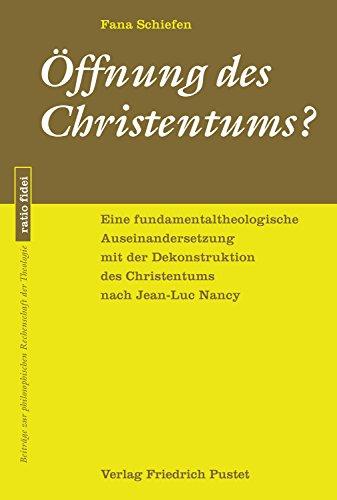 Öffnung des Christentums?: Eine fundamentaltheologische Auseinandersetzung mit der Dekonstruktion des Christentums nach Jean-Luc Nancy (ratio fidei 64)