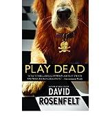 [(Play Dead)] [by: David Rosenfelt]