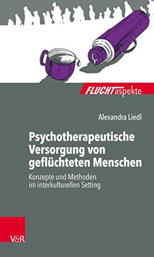 Psychotherapeutische Versorgung von geflüchteten Menschen: Konzepte und Methoden im interkulturellen Setting (Fluchtaspekte.)