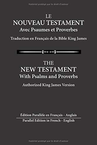 Le Nouveau Testament avec Psaumes et Proverbes: Édition Parallèle en Français - Anglais par Nadine L Stratford