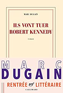 vignette de 'Ils vont tuer Robert Kennedy (Marc Dugain)'