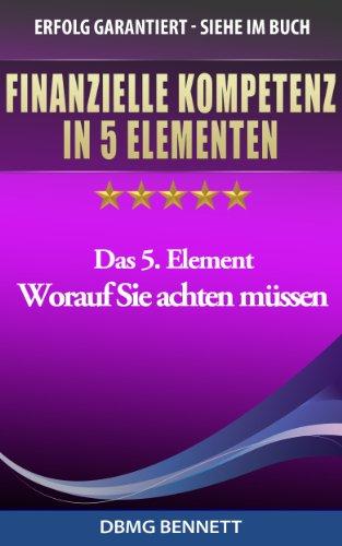 FINANZIELLE KOMPETENZ IN 5 ELEMENTEN - Das 5. Element: Worauf Sie achten müssen (FINANZIELLE KOMPETENZ FÜR ALLE)