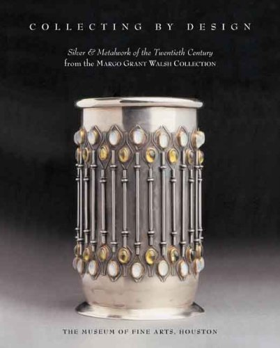 Collecting by Design: Silver and Metalwork of the Twentieth Century from the Margo Grant Walsh Collection (Museum of Fine Arts, Houston) by Timothy A. O'Brien (2008-07-17)