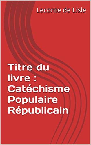 Titre du livre : Catéchisme Populaire Républicain