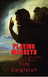 Playing Macbeth: An Actor's Journey into the Role