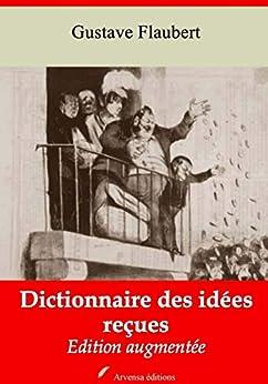 Dictionnaire Des Idées Reçues   Edition Intégrale Et Augmentée: Nouvelle Édition 2019 Sans Drm por Gustave Flaubert epub