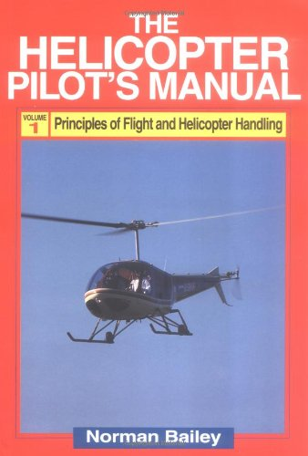 Helicopter Pilot's Manual: Principles of Flight, Basic Handling and Advanced Techniques v. 1 por Norman Bailey
