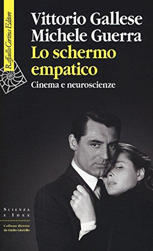 Lo schermo empatico. Cinema e neuroscienze (Scienza e idee) por Vittorio Gallese