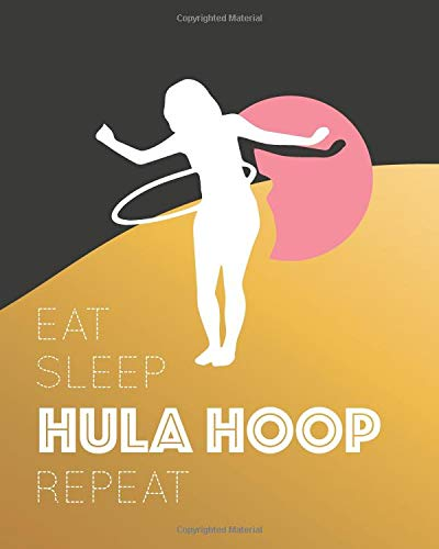 Eat Sleep Hula Hoop Repeat: - Lined Notebook, Diary, Log & Journal - Cute Gift for Girls, Teens and Women Who Love Hula Hooping Exercise (8