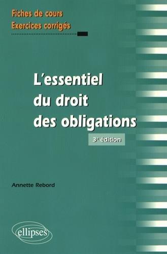 L' essentiel du droit des obligations : fiches de cours et exercices corrigés / Annette Rebord,....- Paris : Ellipses , DL 2016, cop. 2017 (61-Lonrai : Normandie roto impr.)
