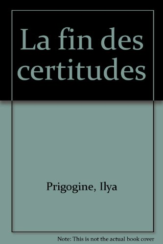 La fin des certitudes par Ilya Prigogine