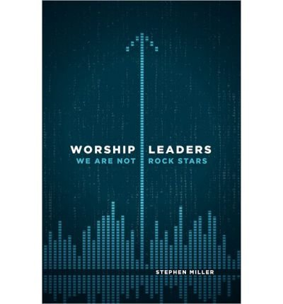 Worship Leaders: We Are Not Rock Stars (Paperback) - Common