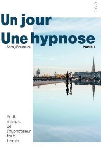 Un Jour, une Hypnose: Petit Manuel de l'Hypnotiseur Tout Terrain