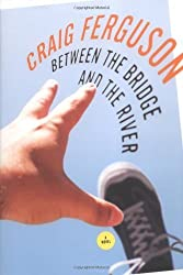 Between the Bridge and the River by Craig Ferguson (2006-03-23)