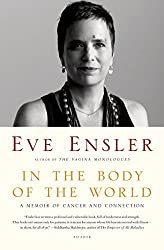 In the Body of the World: A Memoir of Cancer and Connection by Eve Ensler (2014-02-04)