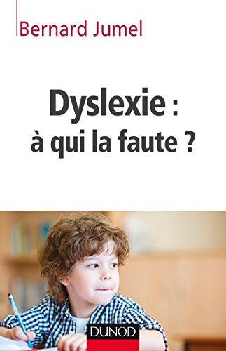 Dyslexie : à qui la faute ? par Bernard Jumel