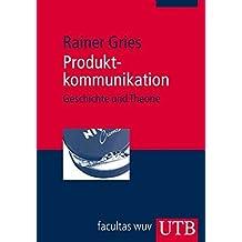 Produktkommunikation: Geschichte und Theorie by Rainer Gries (2008-04-23)