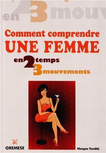 Comment comprendre une femme, en 2 temps 3 mouvements.