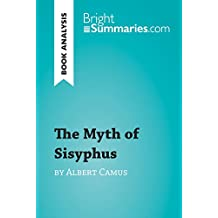 The Myth of Sisyphus by Albert Camus (Book Analysis): Detailed Summary, Analysis and Reading Guide (BrightSummaries.com) (English Edition)