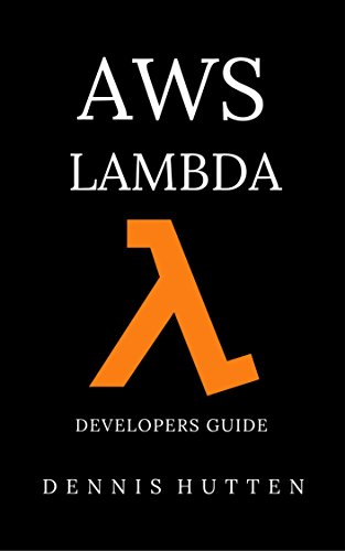 AWS: Developers Guide to AWS Lambda The Ultimate Beginners Guide (English Edition) por Dennis Hutten