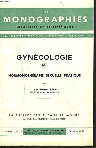 LES MONOGRAPHIES MEDICALES ET SCIENTIFIQUES N°25, octobre 1952. GYNECOLOGIE 3. HORMONOTHERAPIE SEXUELLE PRATIQUE par LE Dr. MARCEL ZARA / LA THERAPEUTIQUE DANS LE MONDE par LE Dr. PAUL FRUICTIER ET LE Dr. ANDRE LARIVIERE.