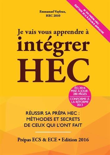 Je vais vous apprendre  intgrer HEC : Russir sa Prpa HEC : Mthodes et Secrets de ceux qui l'ont fait (Prpa ECS, ECE, ECT)