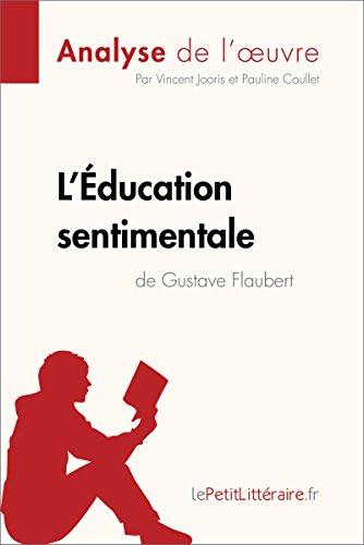 L'Éducation sentimentale de Gustave Flaubert (Analyse de l'oeuvre): Comprendre la littérature avec lePetitLittéraire.fr (Fiche de lecture) par Vincent Jooris