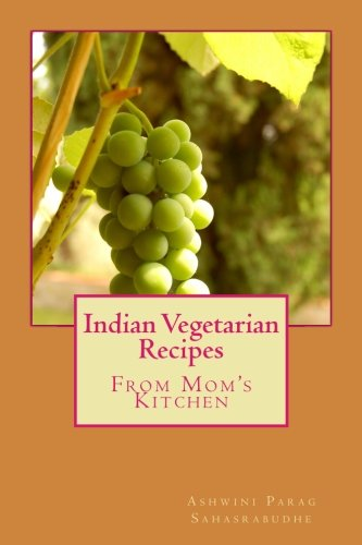 Indian Vegetarian Recipes: From My Mom's Kitchen