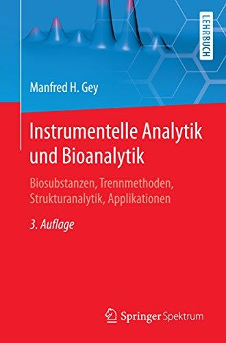 Instrumentelle Analytik und Bioanalytik: Biosubstanzen, Trennmethoden, Strukturanalytik, Applikationen (Springer-Lehrbuch)