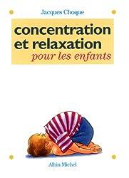 Concentration et relaxation pour les enfants : 100 EXERCICES POR L'ECOLE ET LA MAISON