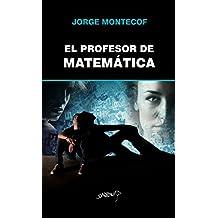 El Profesor de MatemáticaNew Title 1 (Spanish Edition)
