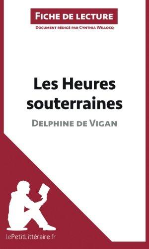 Les Heures souterraines de Delphine de Vigan (Fiche de lecture): Résumé Complet Et Analyse Détaillée De L'oeuvre