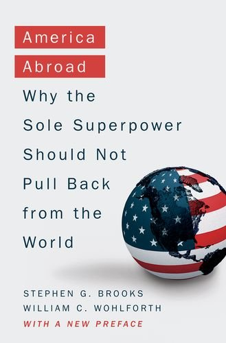 America Abroad: Why the Sole Superpower Should Not Pull Back from the World