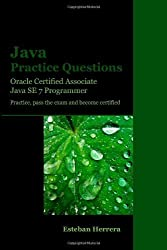 Java Practice Questions: Oracle Certified Associate, Java SE 7 Programmer (OCAJ) by Herrera, Esteban (2013) Paperback