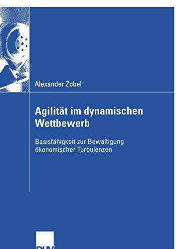 Agilität im dynamischen Wettbewerb: Basisfähigkeit zur Bewältigung ökonomischer Turbulenzen (Wirtschaftsinformatik)