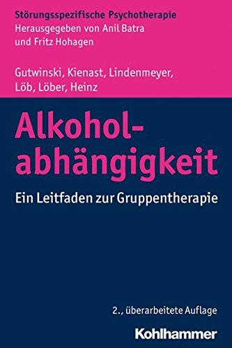 Alkoholabhängigkeit: Ein Leitfaden zur Gruppentherapie (Störungsspezifische Psychotherapie)