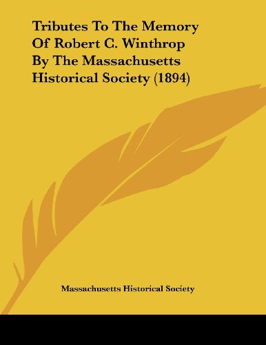 Tributes to the Memory of Robert C. Winthrop by the Massachusetts Historical Society (1894)
