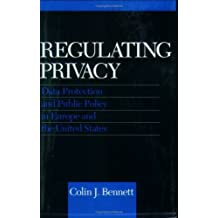 Regulating Privacy: Data Protection and Public Policy in Europe and the United States by Colin J. Bennett (19-May-1992) Paperback